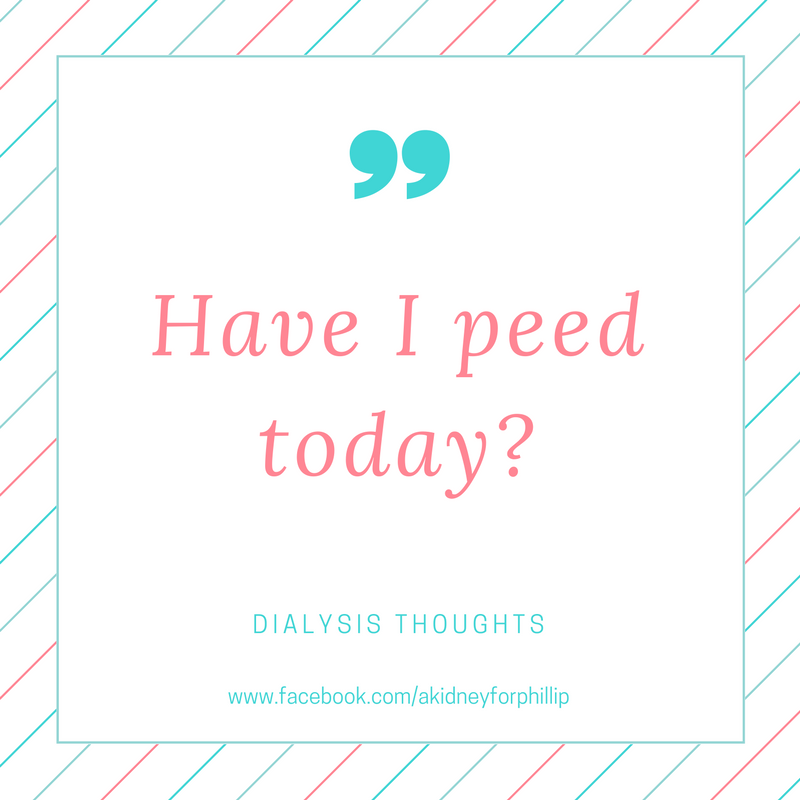 have a peed today dialysis thought