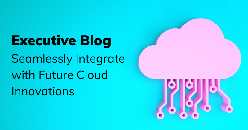 Seamlessly Integrate with Future Cloud Innovations